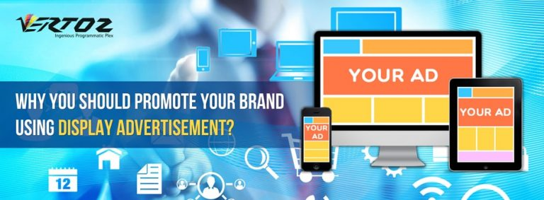 Why Should You Promote Your Brand using Display Advertisement?
