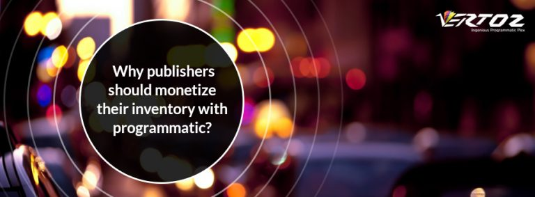 Why should publishers monetize their inventory with programmatic?