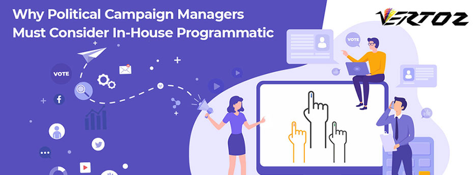 Why Political Campaign Managers Must Consider In-House Programmatic