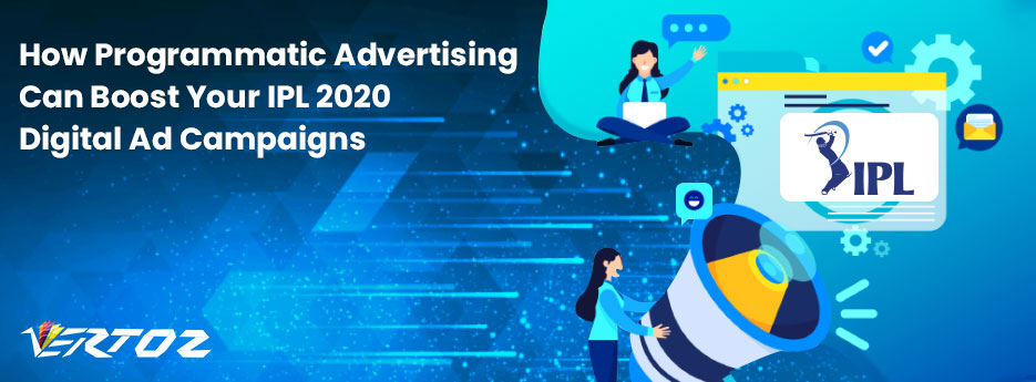 How Programmatic Advertising Can Boost Your IPL 2020 Digital Ad Campaigns