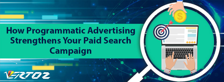 How Programmatic Advertising Strengthens Your Paid Search Campaign