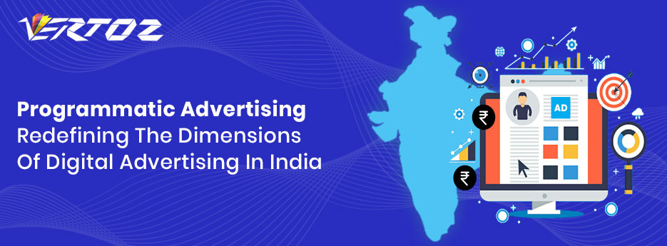 Programmatic Advertising: Redefining The Dimensions Of Digital Advertising In India