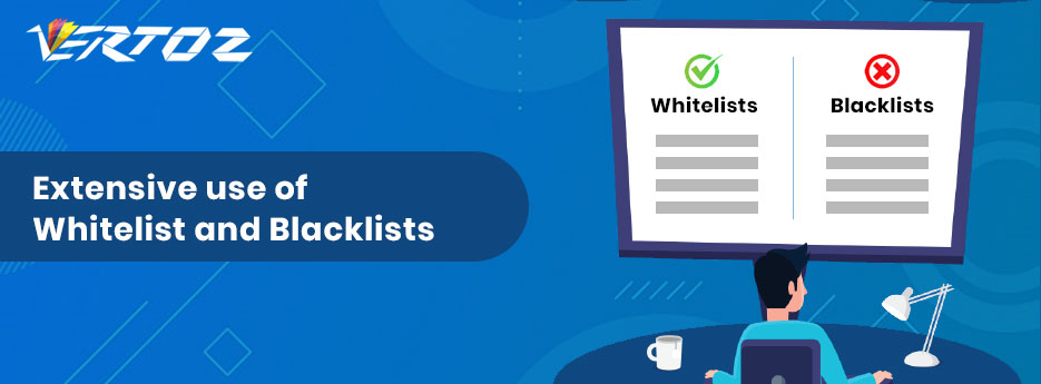 Extensive use of Whitelist and Blacklists