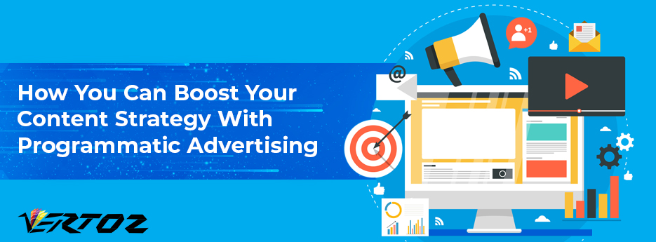 How You Can Boost Your Content Strategy With Programmatic Advertising