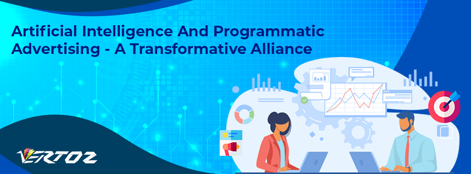 Artificial Intelligence and Programmatic Advertising – A Transformative Alliance