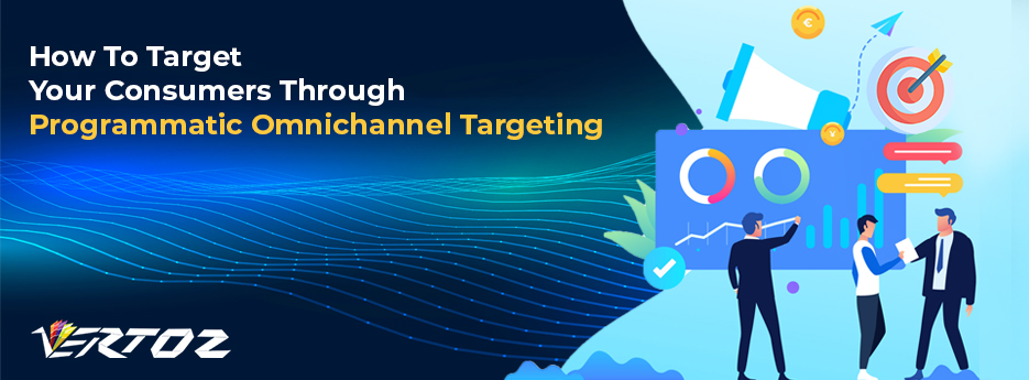 How To Target Your Consumers Through Programmatic Omnichannel Targeting