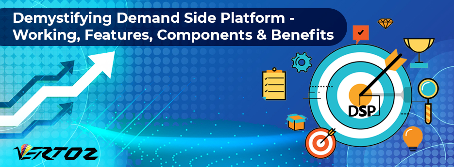 Demystifying Demand Side Platform: Working, Features, Components & Benefits