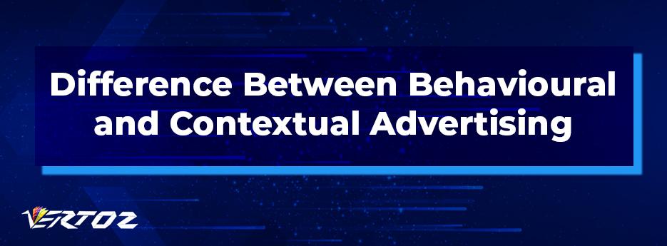 contextual advertising vs behavioural advertising